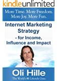 Internet Marketing Strategy - For Income, Influence and Impact - Turn Your Passions into Income Online! (Web Marketing, Small Business, Entrepreneurship, ... Marketing Online, Pintrest Book 1)