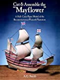 "Cut & Assemble the ""Mayflower"": A Full-Color Paper Model of the Reconstruction at Plimoth Plantation (Models & Toys)"