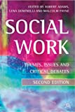 Social Work 2nd ed: Themes, Issues and Critical Debates