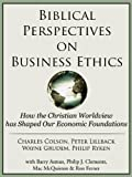 img - for Biblical Perspectives on Business Ethics: How the Christian Worldview has Shaped Our Economic Foundations book / textbook / text book