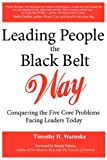 img - for Leading People the Black Belt Way: Conquering the Five Core Problems Facing Leaders Today book / textbook / text book