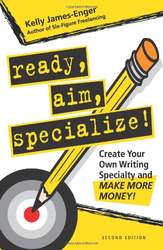 Ready, Aim, Specialize!: Create Your Own Writing Specialty and Make More Money!