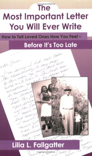 The Most Important Letter You Will Ever Write, How To Tell Loved Ones How You Feel - Before It's Too Late