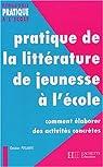 Pratique de la littérature de jeunesse à l'école : Comment élaborer des activités concrètes par Poslaniec