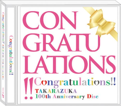Congratulations!! TAKARAZUKA 100th Anniversary Disc