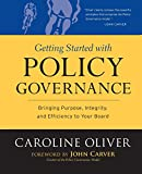 img - for Getting Started with Policy Governance: Bringing Purpose, Integrity and Efficiency to Your Board's Work book / textbook / text book