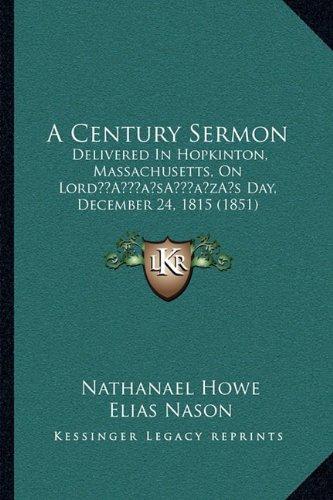 A Century Sermon: Delivered in Hopkinton, Massachusetts, on Lorda Acentsacentsa A-Acentsa Acentss Day, December 24, 1815 (1851)