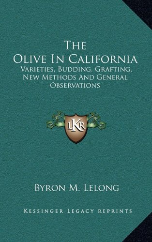 The Olive in California: Varieties, Budding, Grafting, New Methods and General Observations