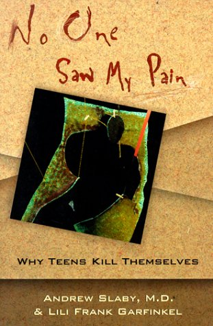No One Saw My Pain: Why Teens Kill Themselves, Lili Frank Garfinkel, Andrew E. Slaby