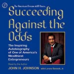 Succeeding Against the Odds: The Autobiography of a Great American Businessman | John H. Johnson,Lerone Bennett