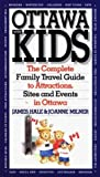 img - for Ottawa With Kids: The Complete Family Travel Guide To Attractions, Sites And Events In Ottawa by James Hale, Joanne Milner (1996) Paperback book / textbook / text book