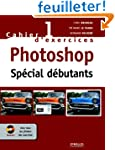 Photoshop sp�cial d�butants : Cahier...
