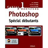 Photoshop sp�cial d�butants : Cahier d'exercices 1 (1C�d�rom)par Cyril Bruneau