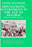 img - for Aristocratic Government in the Age of Reform: Whigs and Liberals, 1830-1852 book / textbook / text book