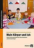 Mein Körper und ich: Unterrichtsmaterialien für Vorschulkinder und Schulanfänger (1. Klasse/Vorschule) (Deutsch als Zweitsprache syst. fördern)