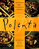 Polenta: 100 Innovative Recipes--From Appetizers to Desserts