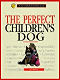 img - for The Perfect Children's Dog: A Complete Authoritative Guide book / textbook / text book