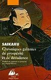 Chroniques galantes de prospérité et de décadence (French Edition) (2877309045) by Saikaku, Ihara