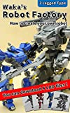 Wakas Robot Factory: How to create your own robot
