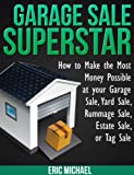 Garage Sale Superstar: How to Make the Most Money Possible at your Garage Sale, Yard Sale, Rummage Sale, Estate Sale, or Tag Sale (Almost Free Money)