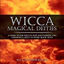 Wicca Magical Deities: A Guide to the Wiccan God and Goddess, and Choosing a Deity to Work Magic With Hörbuch von Lisa Chamberlain Gesprochen von: Kris Keppeler