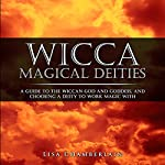Wicca Magical Deities: A Guide to the Wiccan God and Goddess, and Choosing a Deity to Work Magic With | Lisa Chamberlain