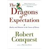 The Dragons of Expectation: Reality and Delusion in the Course of Historyby Robert Conquest