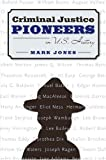 Criminal Justice Pioneers in U.S. History (0205359191) by Jones, Mark