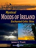 Mystical Moods of Ireland: Enchanted Celtic Skies (Moods of Our World)