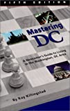 Mastering DC : A Newcomers Guide to Living in the Washington, DC Area