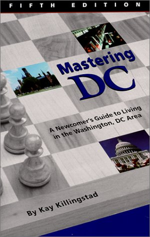 Mastering DC : A Newcomer's Guide to Living in the Washington, DC Area