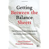 """Getting Between the Balance Sheets: The Four Things Every Entrepreneur Should Know about Financevon """"David Frodsham"""""""