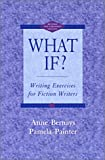 What If? Writing Exercises for Fiction Writers, Second Edition (0673990028) by Anne Bernays
