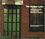 The Mother Lode: A Pictorial Guide to California's Gold Rush Country (0877012474) by Charles Moore