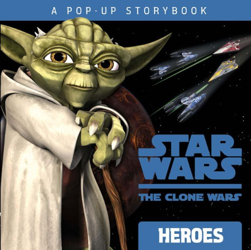 Heroes: A Pop-up Storybook (Star Wars: The Clone Wars) by Rob Valois