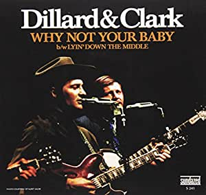 Dillard Clark Why Not Your Baby