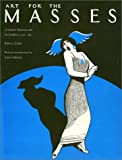 img - for Art for the Masses: A Radical Magazine and Its Graphics, 1911-1917 book / textbook / text book