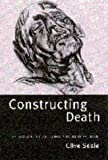Constructing death :  the sociology of dying and bereavement /
