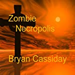 Zombie Necropolis: Chad Halverson, Book 2 (       UNABRIDGED) by Bryan Cassiday Narrated by Mike Vendetti