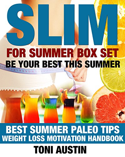 Slim For Summer Box Set: Be Your Best This Summer - Summer Paleo Tips (Your Weight Loss Motivation Handbook) by Toni Austin
