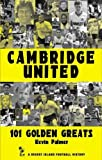 img - for Cambridge United: 101 Golden Greats (Desert Island Football Histories) book / textbook / text book