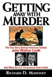 Getting Away With Murder: The True Story Behind American Taliban John Walker Lindh and What the U.S. Government Had to Hide (1611453178) by Mahoney, Richard D.