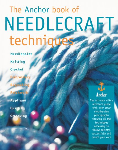 The Anchor Book of Needlecraft Techniques: An Essential Reference Book, Whatever Your Favourite Craft