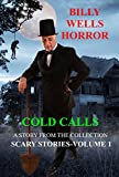 COLD CALLS: A Story From Scary Stories: A Collection of Horror-Volume 1 (Billy Wells Horror Singles Book 4)