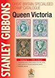 Stanley Gibbons Great Britain Specialised Catalogues: Queen Victoria: Volume 1