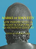 img - for Marks of Identity: New Perspectives on Sixteenth-Century Italian Sculpture book / textbook / text book