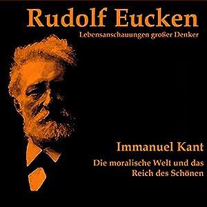 Immanuel Kant. Die moralische Welt und das Reich des Schönen Hörbuch