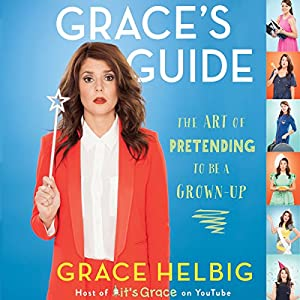 Grace's Guide: The Art of Pretending to Be a Grown-up | [Grace Helbig]