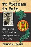 img - for To Vietnam in Vain: Memoir of an Irish-American Intelligence Advisor, 1969-1970 book / textbook / text book