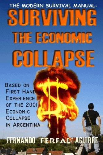 Modern Survival Manual: Surviving the Economic Collapse: Based on First Hand Experience of the 2001 Economic Collapse in Argentina, Aguirre, Fernando Ferfal